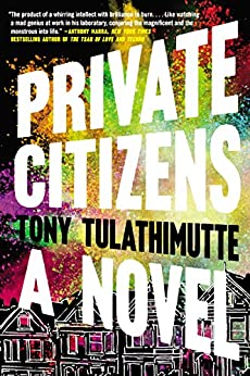 Private Citizens: A Novel by [Tulathimutte, Tony]