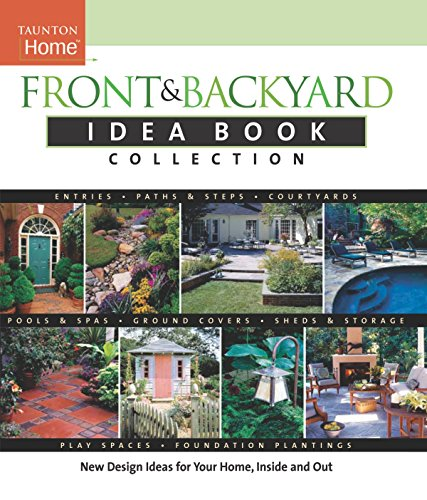 Front and Backyard Idea Book Collection (Taunton Home Idea Books)