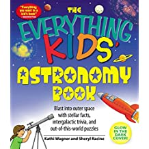 The Everything Kids' Astronomy Book: Blast into outer space with stellar facts, intergalatic trivia, and out-of-this-world puzzles (Everything® Kids)