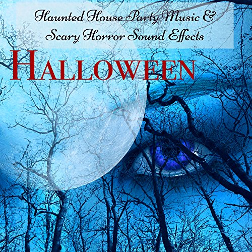 Halloween – Halloween Haunted House Party Music & Scary Horror Sound Effects, Your Perfect Halloween Night Playlist for Halloween Videos and Background Horror Music of the Night -