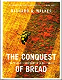 The Conquest of Bread, Richard A. Walker, 1565848772
