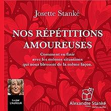 Nos répétitions amoureuses : Comment en finir avec les mêmes situations qui nous blessent de la même façon   Livre audio Auteur(s) : Josette Stanké Narrateur(s) : Josette Stanké