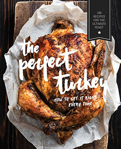 Perfect Turkey Cookbook: More Than 500 Mouthwatering Recipes for the Ultimate Feast by Cider Mill Press