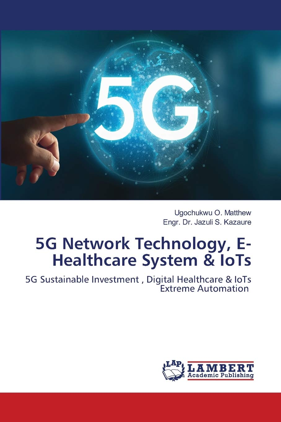 5G Network Technology, E- Healthcare System & IoTs: 5G Sustainable Investment , Digital Healthcare & IoTs Extreme Automation