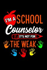I'm A School Counselor It's Not For The Weak: School Gift For Teachers Paperback