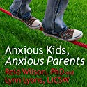 Anxious Kids, Anxious Parents: 7 Ways to Stop the Worry Cycle and Raise Courageous and Independent Children Audiobook by Lynn Lyons, Reid Wilson, PhD. Narrated by Paul Costanzo