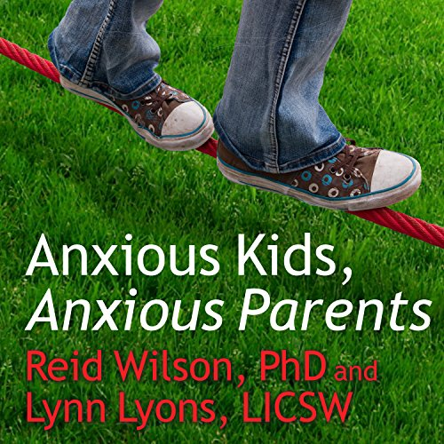 Anxious Kids, Anxious Parents: 7 Ways to Stop the Worry Cycle and Raise Courageous and Independent Children Audiobook [Free Download by Trial] thumbnail