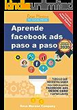 Aprende facebook ads paso a paso: Todo lo que necesitas saber para poner en marcha Facebook Ads desde cero y captar…