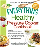 The Everything Healthy Pressure Cooker Cookbook: Includes...