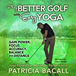 Play Better Golf with Easy Yoga: Yoga Fitness for Maximum Performance | Patricia Bacall