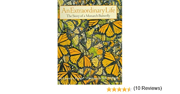 An Extraordinary Life: The Story of a Monarch Butterfly: Laurence ...