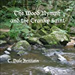 The Wood Nymph and the Cranky Saint: The Royal Wizard of Yurt | C. Dale Brittain