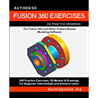AUTODESK FUSION 360 EXERCISES: 200 Practice Drawings For FUSION 360 and Other Feature-Based Modeling Software