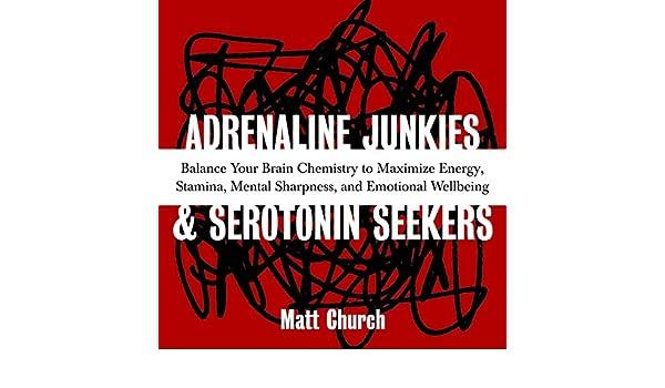 Adrenaline Junkies and Serotonin Seekers: Balance Your Brain ...