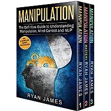 Manipulation: 3 Manuscripts - Manipulation Definitive Guide, Manipulation Mastery, Manipulation Complete Step by Step Guide (Manipulation Series Book 4)