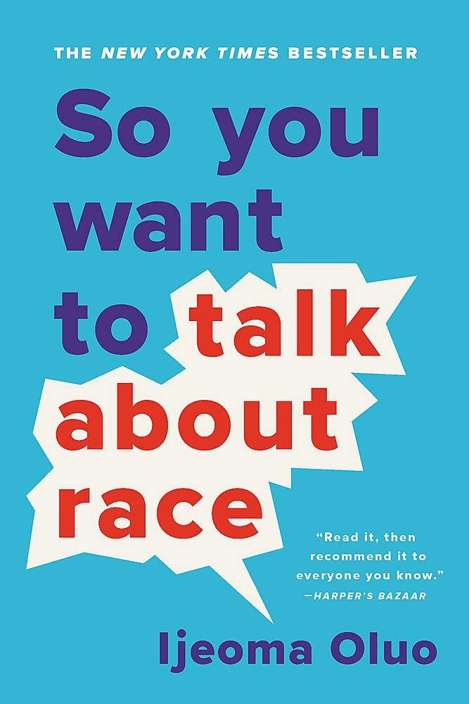 So You Want to Talk About Race: Oluo, Ijeoma: 9781580058827 ...