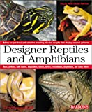 Designer Reptiles and Amphibians: Advice on purchase and selective breeding of color morphs that display unusual patterns