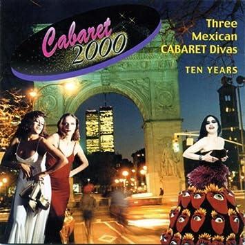 Cabaret 2000: Three Mexican Cabaret Divas - Ten Years by Cabaret/Opcion (2005