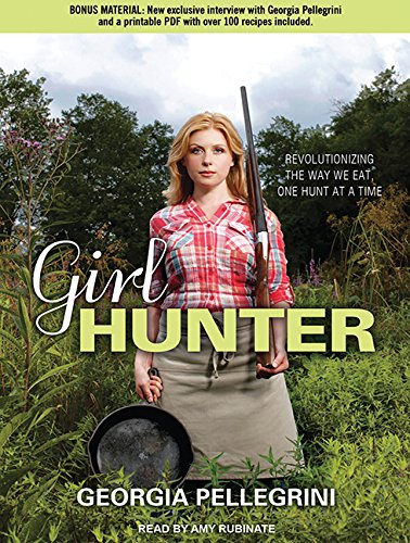 Girl Hunter: Revolutionizing the Way We Eat, One Hunt at a Time by Brand: Tantor Media