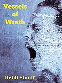 Vessels of Wrath: A novel by [Stauff, Heidi]