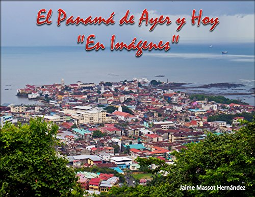 Descargar Libro El Panamá De Ayer Y Hoy En Imágenes Jaime Massot