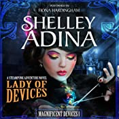 Lady of Devices: A Steampunk Adventure Novel: Magnificent Devices, Book 1 | Shelley Adina