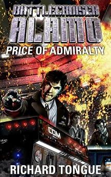 Battlecruiser Alamo: The Price of Admiralty (Battlecruiser Alamo Series Book 1) by [Tongue, Richard]