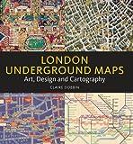 London Underground Maps : Art Design and Cartography, Dobbin, Claire, 1848221045