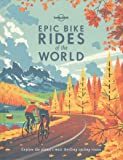 Epic Bike Rides of the World: Explore the Planet's Most Thrilling Cycling Routes (Lonely Planet) [Idioma Inglés]