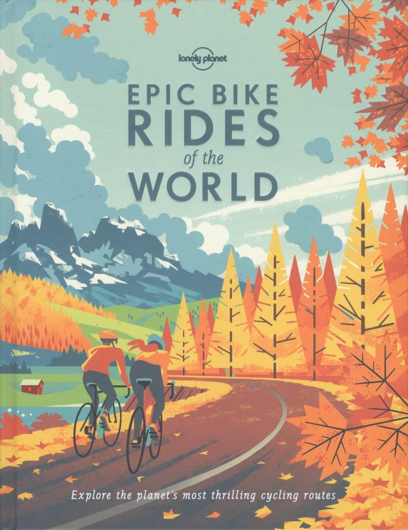 Epic Bike Rides of the World (Lonely Planet) by Lonely Planet