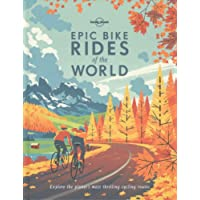 Epic Bike Rides of the World: Explore the Planet's Most Thrilling Cycling Routes (Lonely Planet)