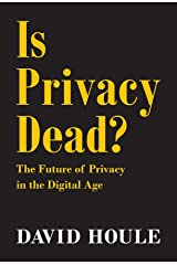 Is Privacy Dead?: The Future of Privacy in the Digital Age Kindle Edition