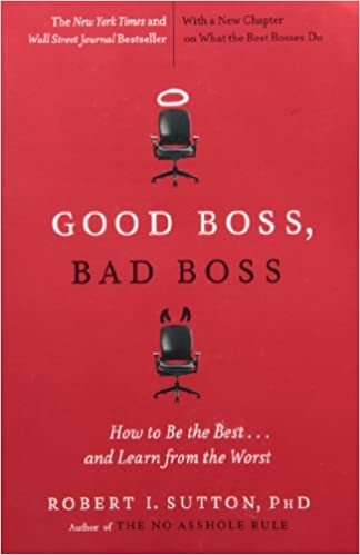 and Learn from the Worst Bad Boss Good Boss How to Be the Best..