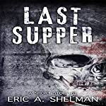 Last Supper: A Zombie Short   Eric A. Shelman