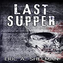 Last Supper: A Zombie Short Audiobook by Eric A. Shelman Narrated by Eric A. Shelman