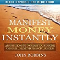 Manifest Money Instantly: Affirmations to Increase Your Income and Gain Unlimited Financial Success with Beach Hypnosis and Meditation Speech by John Robbins Narrated by Alex Huffman