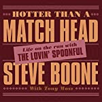 Hotter than a Match Head: Life on the Run with the Lovin' Spoonful | Steve Boone,Tony Moss