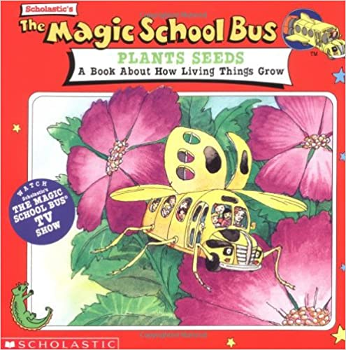 A Book About How Living Things Grow The Magic School Bus Plants Seeds