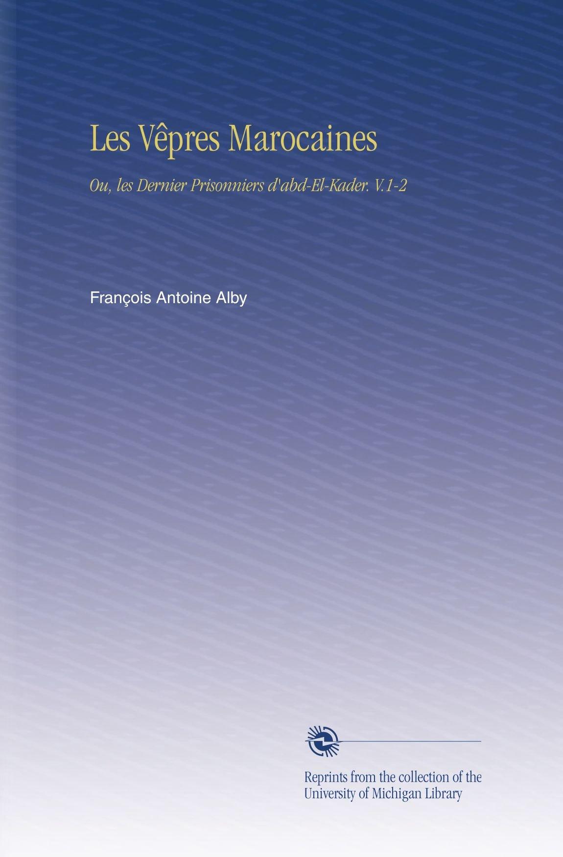 Les Vêpres Marocaines: Ou, les Dernier Prisonniers d'abd-El-Kader. V.1-2 (French Edition) ebook