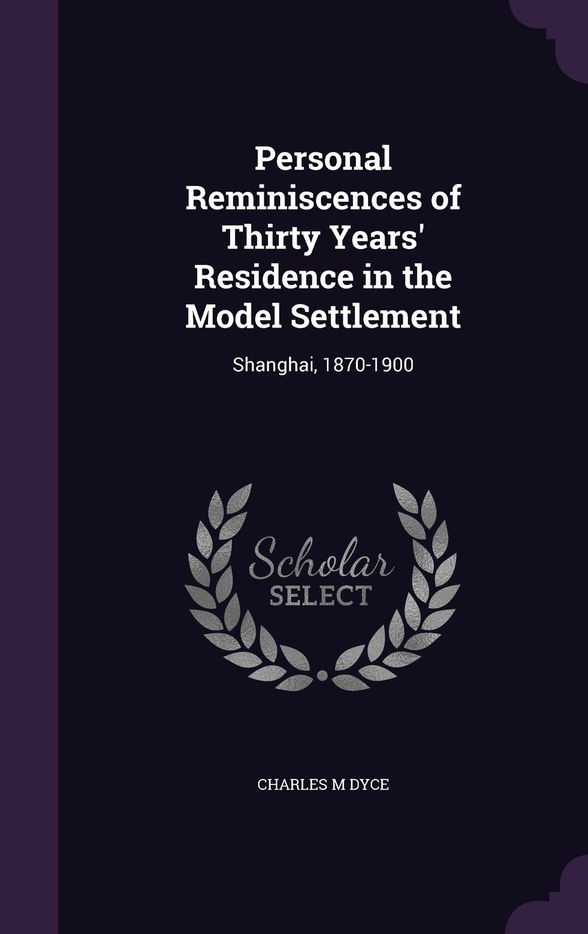 Download Personal Reminiscences of Thirty Years' Residence in the Model Settlement: Shanghai, 1870-1900 PDF
