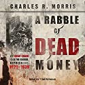 A Rabble of Dead Money: The Great Crash and the Global Depression: 1929-1939 Audiobook by Charles R. Morris Narrated by Tom Perkins