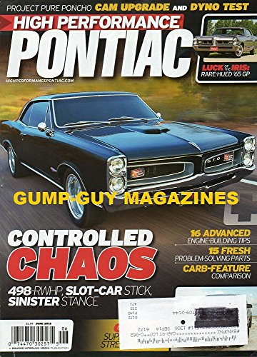 High Performance Pontiac Magazine June 2013 498-RWHP, SLOT-CAR STICK, SINISTER STANCE Project Pure Poncho Cam Upgrade and Dyno Test RARE-HUED '65 Grand Prix 16 Advanced Engine-Building