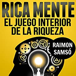 Rica Mente: el juego interior de la riqueza [The Inner Game of Wealth]