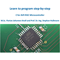 Learn to program step-by-step: C for AVR RISC Microcontroller (English Edition)