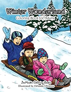 Winter Wonderland Coloring Book for Adults: An Adult Coloring Book with Winter Scenes and Designs for Relaxation and Meditation (Coloring Books for Grownups) (Volume 74)