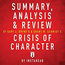 Summary, Analysis & Review of Gary J. Byrne's and Grant M. Schmidt's Crisis of Character