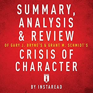 Summary, Analysis & Review of Gary J. Byrne's and Grant M. Schmidt's Crisis of Character Audiobook