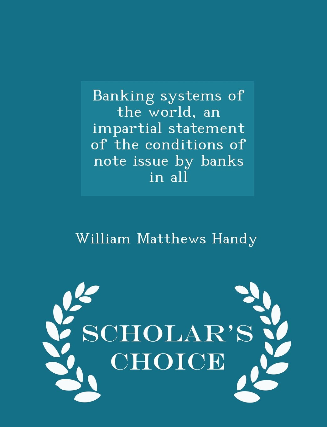 Download Banking systems of the world, an impartial statement of the conditions of note issue by banks in all - Scholar's Choice Edition PDF