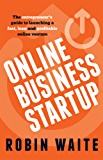 Online Business Startup: The entrepreneur's guide to launching a fast, lean and profitable online venture (English Edition)