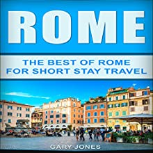 Rome: The Best of Rome for Short Stay Travel Audiobook by Gary Jones Narrated by Teague Dean